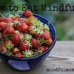 How to Eat Mindfully www.mindfulmomma.com