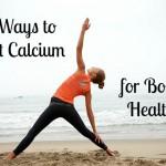 Top Ways to Get More Calcium in Your Diet
