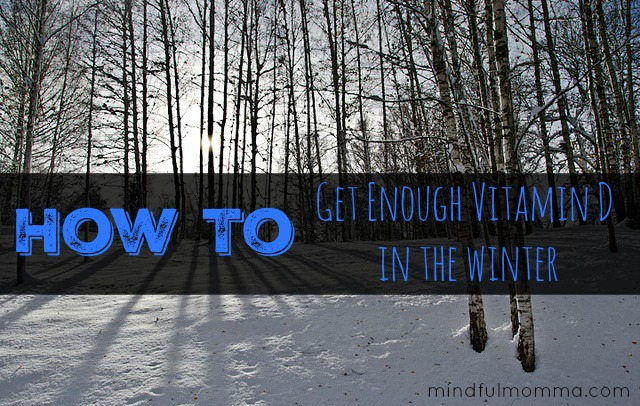How To Get Enough Vitamin D in the Winter
