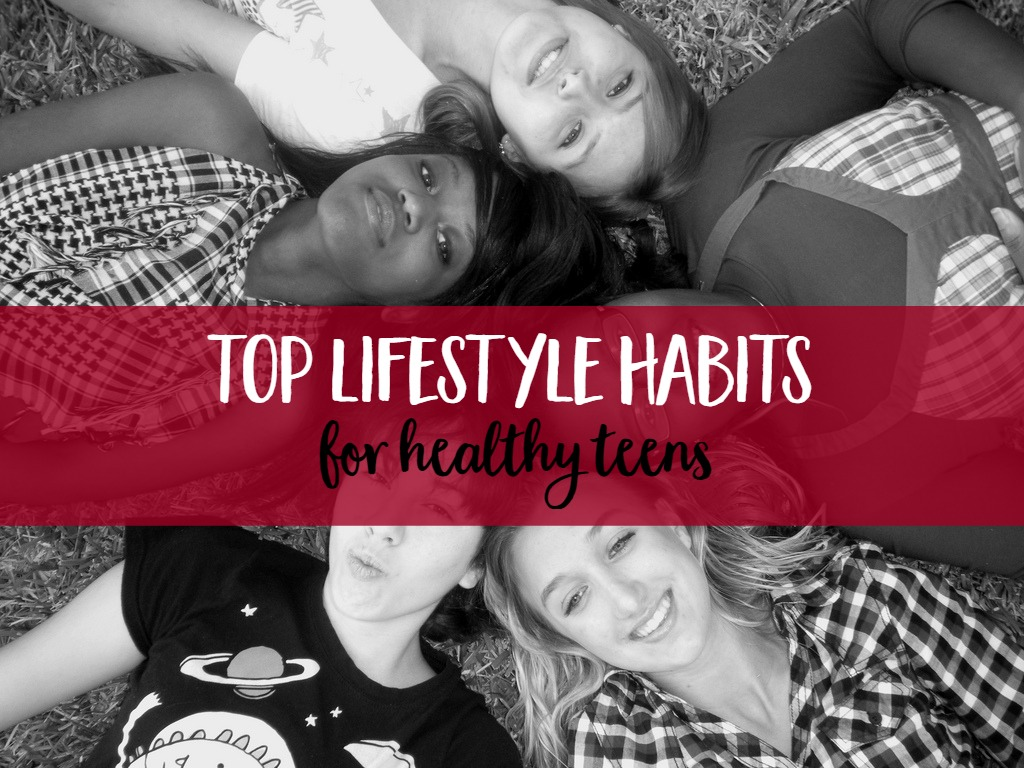 Top Lifestyle Habits for Healthy Teens | Mindful Momma