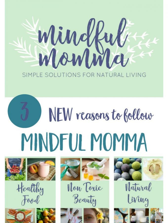 Mindful Momma got a makeover! Three new reasons to follow Mindful Momma - a blog about creating a healthy, natural lifestyle that works for you!