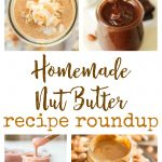 Homemade Nut Butter Recipe Roundup for post