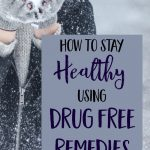 How Drug Free Remedies Can Help You Stay Healthy This Winter