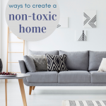 How to Create a Non-Toxic Home Without Getting Completely Overwhelmed