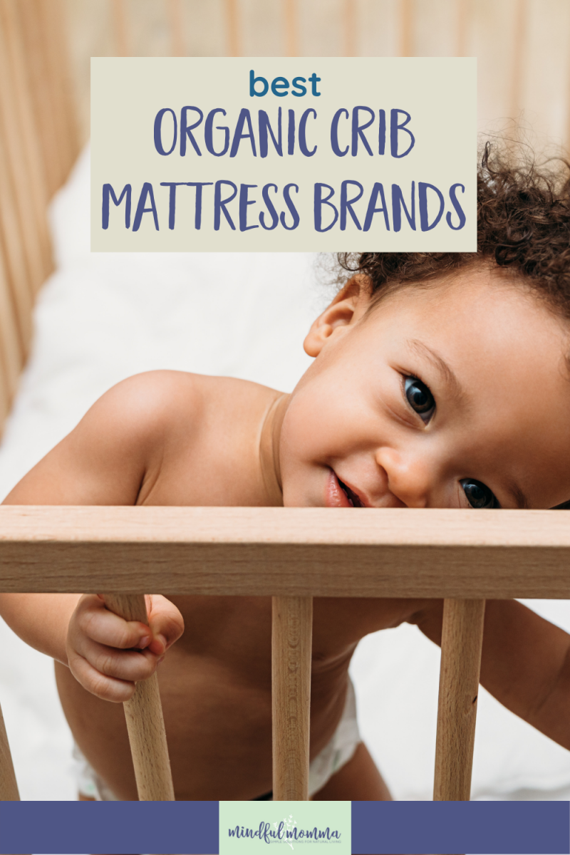 Compare the best organic crib mattress brands, made without flame retardants or harmful chemicals, so you can find the mattress that works best for your needs and budget. #crib #mattress #baby #organic via @MindfulMomma