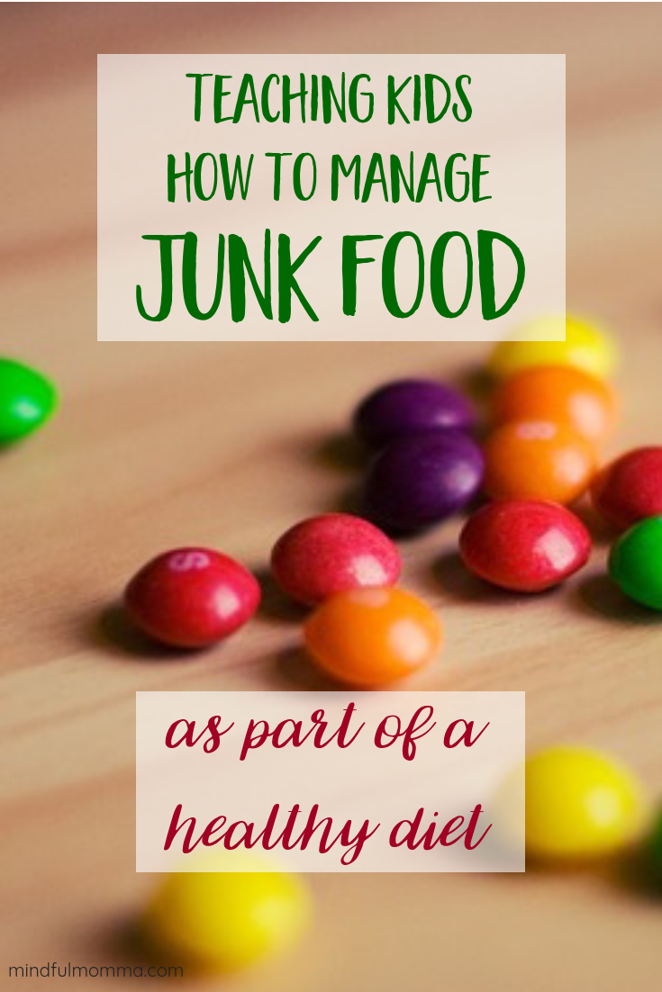 Teaching Kids How to Manage Junk Food As Part of a Healthy Diet via @MindfulMomma