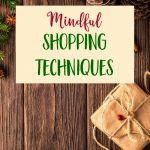 Mindful Shopping Techniques To Keep You on Task & In Budget